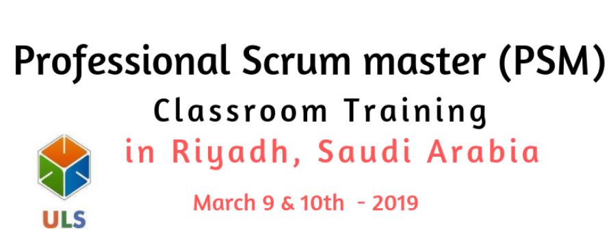 Professional Scrum Master (PSM) Certification Training Course in Riyadh,  Saudi Arabia Tickets by ulearn systems, 9 Mar, 2019, Riyadh Event
