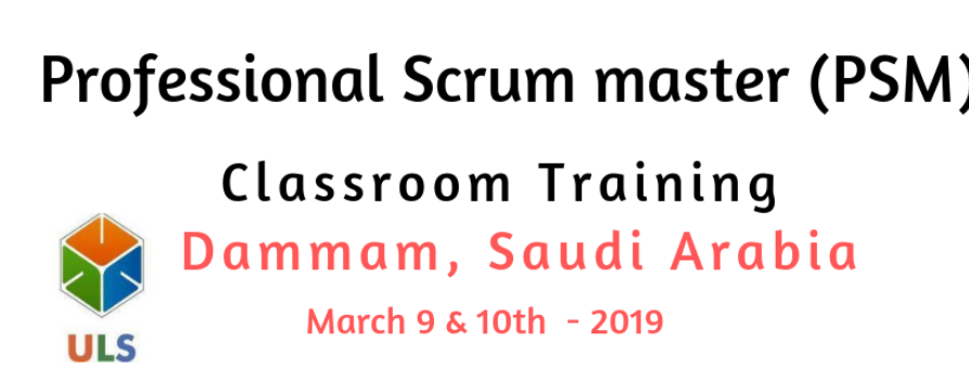 Professional Scrum Master (PSM) Certification Training Course in Dammam,  Saudi Arabia Tickets by ulearn systems, 9 Mar, 2019, Dammam Event