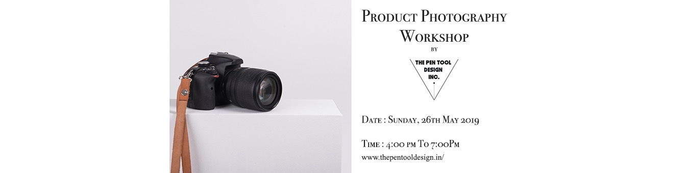 Product Photography Workshop Tickets by The Pen Tool Design Inc, 26 May,  2019, New Delhi Event
