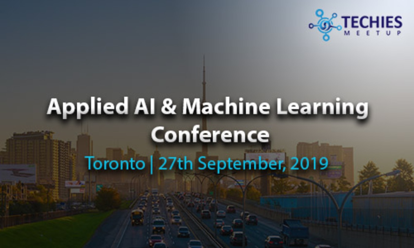 Applied AI & Machine Learning Conference - Toronto Tickets by Techies  Meetup, 27 Sep, 2019, Toronto Event