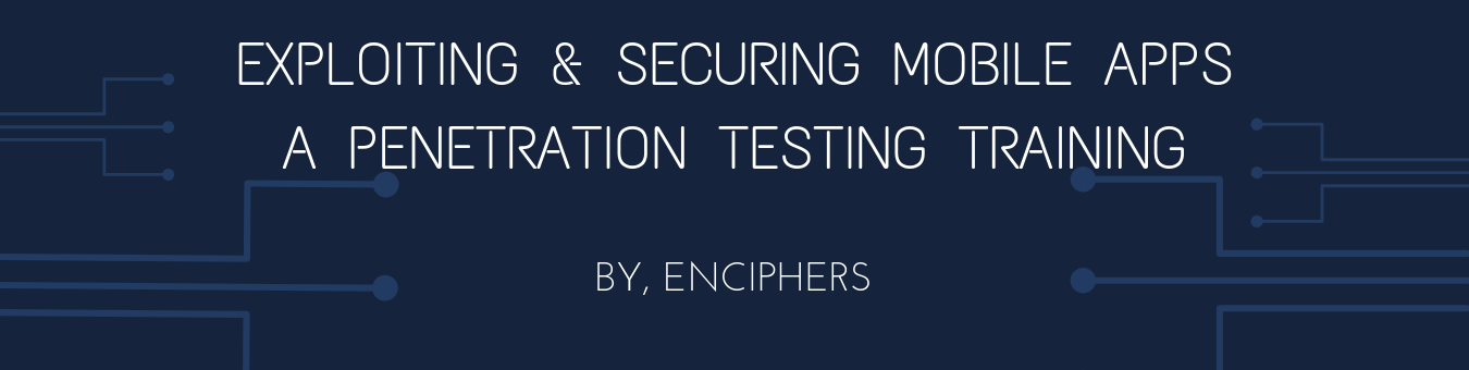 Exploiting & Securing Mobile Apps - A Penetration Testing Training