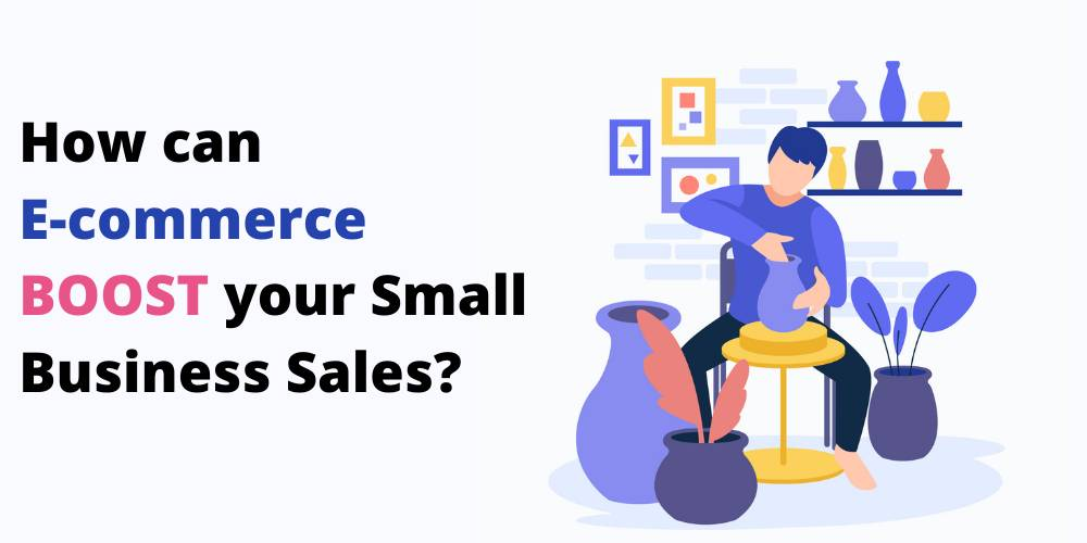 How can E-commerce BOOST your Small Business Sales?