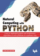 Natural Computing with Python-Learn to implement genetic and evolutionary algorithms to solve problems in a pythonic way
