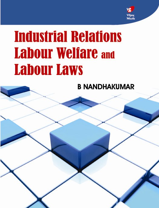 Industrial Relations, Labour Welfare and Labour Laws