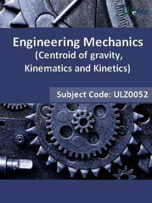 Engineering Mechanics (Centroid of gravity, Kinematics and Kinetics)