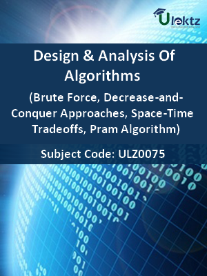 Design And Analysis Of Algorithms (Brute Force, Decrease-and-Conquer Approaches, Space-Time Tradeoffs, Pram Algorithm)
