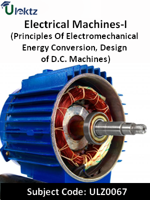 Electrical Machines-I (Principles Of Electromechanical Energy Conversion, Design of D.C. Machines)