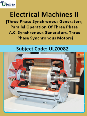 Electrical Machines-II (Three Phase Synchronous Generators, Parallel Operation Of Three Phase A.C. Synchronous Generators, Three Phase Synchronous Motors)