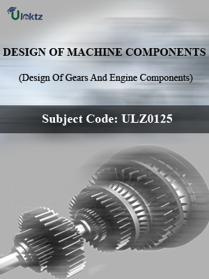 Design of Machine Components(Design Of Gears And Engine Components )