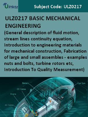 Basic Mechanical Engineering(General description of fluid motion, stream lines continuity equation, Introduction to engineering materials for mechanical construction,Fabrication of large and small assembles — examples nuts and bolts, turbine rotors etc,In