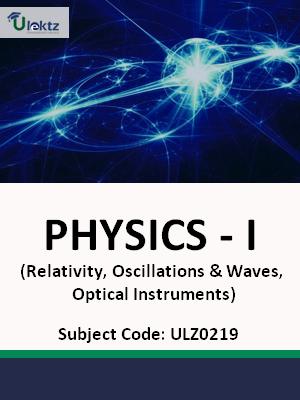 Physics - I (Relativity, Oscillations & Waves, Optical Instruments)