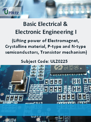 Basic Electrical & Electronic Engineering – 1 (Lifting power of Electromagnet, Crystalline material, P-type and N-type semiconductors, Transistor mechanism)