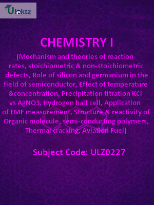 Chemistry -1 (Mechanism and theories of reaction rates, stoichiometric and non-stoichiometric defects, Role of silicon and germanium in the field of semiconductor, Effect of temperature and concentration, Precipitation titration KCl vs AgNO3, Hydrogen hal