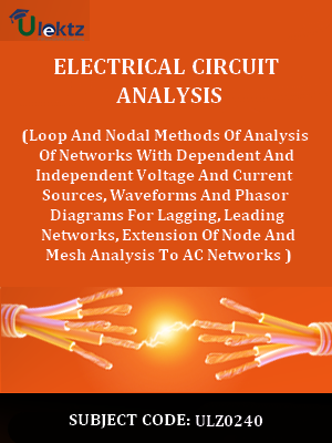Electrical Circuit Analysis(Loop And Nodal Methods Of Analysis Of Networks With Dependent And Independent Voltage And Current Sources, Waveforms And Phasor Diagrams For Lagging, Leading Networks, Extension Of Node And Mesh Analysis To AC Networks )