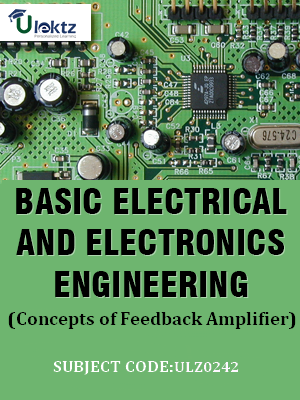 Basic Electrical and Electronics Engineering(Concepts of Feedback Amplifier)
