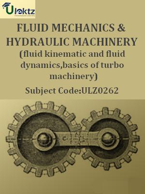 Fluid Mechanics & Hydraulic machinery(Fluid Kinematic And Fluid Dynamics,Basics Of Turbo Machinery