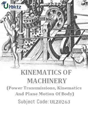 Kinematics of Machinery(Power Transmissions,Kinematics And Plane Motion Of Body)