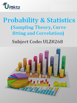 Probability & Statistics (Sampling Theory, Curve fitting and Correlation)