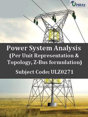 Power System Analysis (Per Unit Representation & Topology, Z-Bus   formulation)