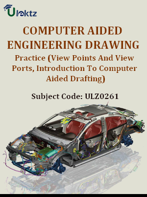 Computer aided Engineering Drawing Practice(View Points And View Ports,Introduction To Computer Aided Drafting)
