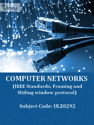 Computer Networks (IEEE Standards, Framing and Sliding window protocol)