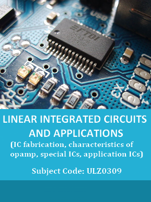 Linear Integrated Circuits and Applications (IC fabrication, characteristics of opamp, special ICs, application ICs)