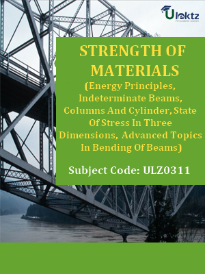 Strength of Materials(Energy Principles,Indeterminate Beams,Columns And Cylinder,State Of Stress In Three Dimensions,Advanced Topics In Bending Of Beams)