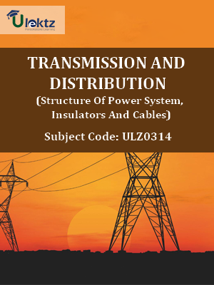 Transmission and Distribution (Structure Of Power System, Insulators And Cables)