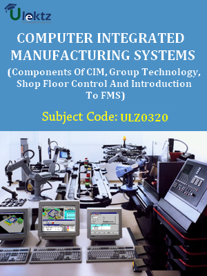 Computer Integrated Manufacturing(Components Of CIM, Group Technology,Shop Floor Control And Introduction To FMS,)