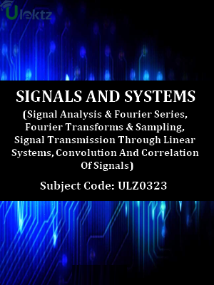 Signals & Systems (Signal Analysis & Fourier Series, Fourier Transforms & Sampling, Signal Transmission Through Linear Systems, Convolution And Correlation Of Signals)