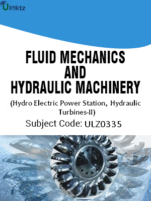 Fluid Mechanics and Hydraulic Machinery(Hydro Electric Power Station,Hydraulic Turbines-II)