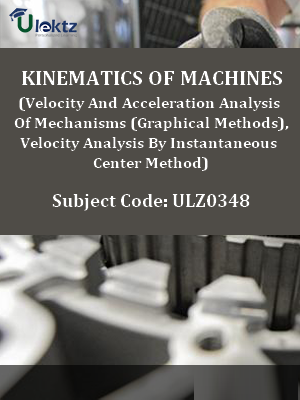 Kinematics Of Machines(Velocity And Acceleration Analysis Of Mechanisms (Graphical Methods),Velocity Analysis By Instantaneous Center Method)