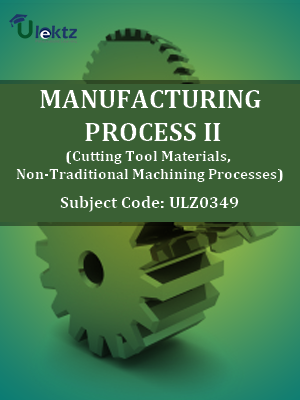 Manufacturing Process – II(Cutting Tool Materials, Non-Traditional Machining Processes)