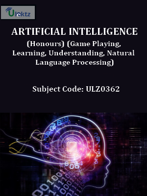 Artificial Intelligence(Honours) (Game Playing, Learning, Understanding, Natural Language Processing)