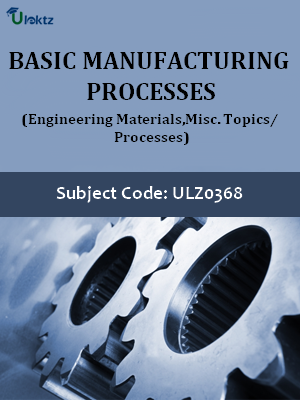 Basic Manufacturing Processes(Engineering Materials,Misc. Topics/ Processes)