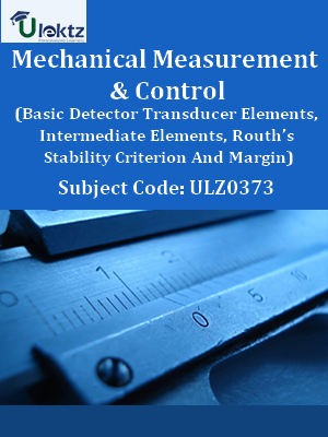 Mechanical Measurement and Control (Basic Detector Transducer Elements, Intermediate Elements, Routh's Stability Criterion And Margin)