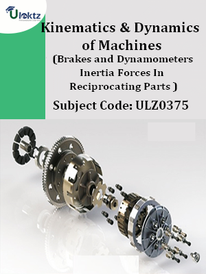Kinematics & Dynamics of Machines(Brakes & Dynamometers,Inertia Forces In Reciprocating Parts )