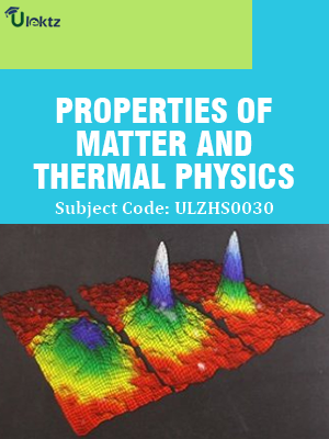 Properties of Matter and Thermal Physics