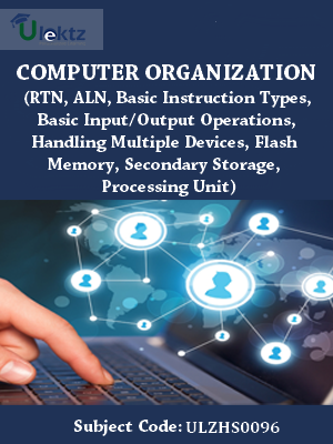 Computer Organization(RTN, ALN, Basic Instruction Types, Basic Input/Output Operations, Handling Multiple Devices, Flash Memory, Secondary Storage, Processing Unit)