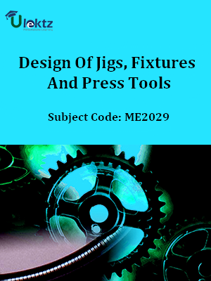 Important Question for Design Of Jigs, Fixtures And Press Tools