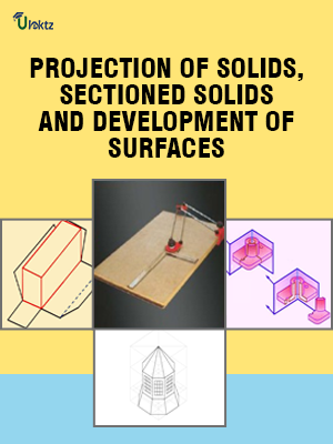 PROJECTION OF SOLIDS SECTIONED SOLIDS AND DEVELOPMENT OF SURFACES