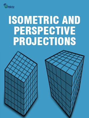 ISOMETRIC AND PERSPECTIVE PROJECTIONS