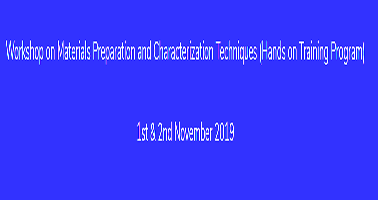 Workshop on Materials Preparation and Characterization Techniques 2019