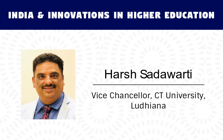 India and Innovations in Higher Education - Harsh Sadawarti, Vice Chancellor, CT University.