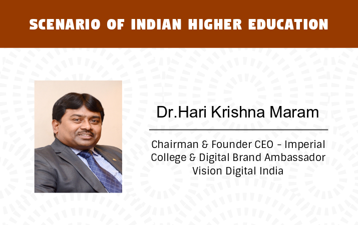 Scenario of Indian Higher Education - Dr.Hari Krishna Maram, Chairman & Founder CEO - Imperial College.
