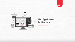 What is Web Application Architecture? It's Components & Features