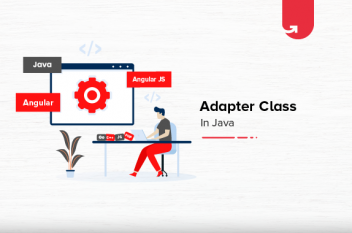 What is Adapter Class in Java? Advantages of Adapter Class and its Types