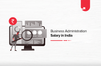 Business Administration Salary in India 2021 – Average to Highest