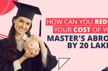 How Can You Reduce Your Cost of your Master's Abroad by 20 Lakhs?