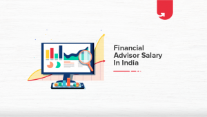 Financial Advisor Salary in India in 2021 [Average to Highest ]